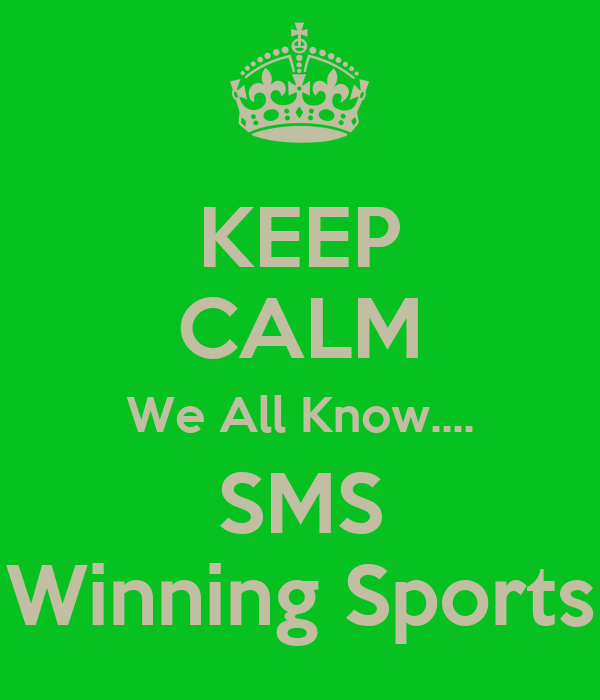 KEEP CALM We All Know.... SMS Winning Sports