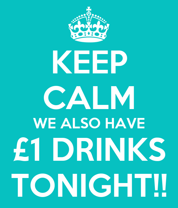 KEEP CALM WE ALSO HAVE £1 DRINKS TONIGHT!!
