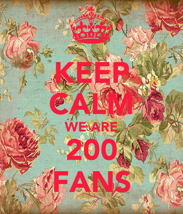 KEEP CALM WE ARE 200 FANS