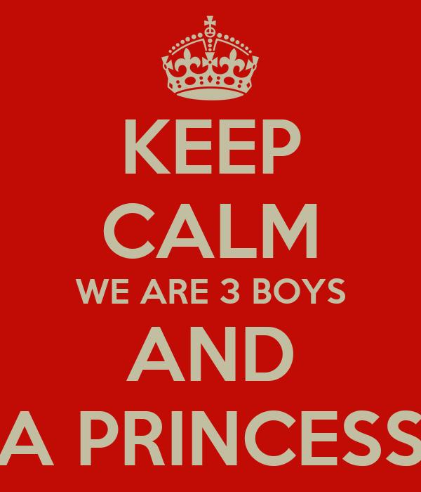 KEEP CALM WE ARE 3 BOYS AND A PRINCESS