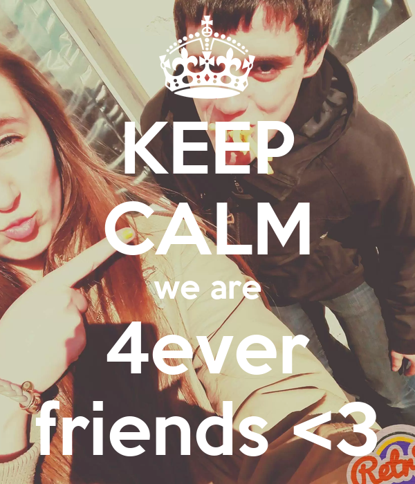 KEEP CALM we are 4ever friends <3
