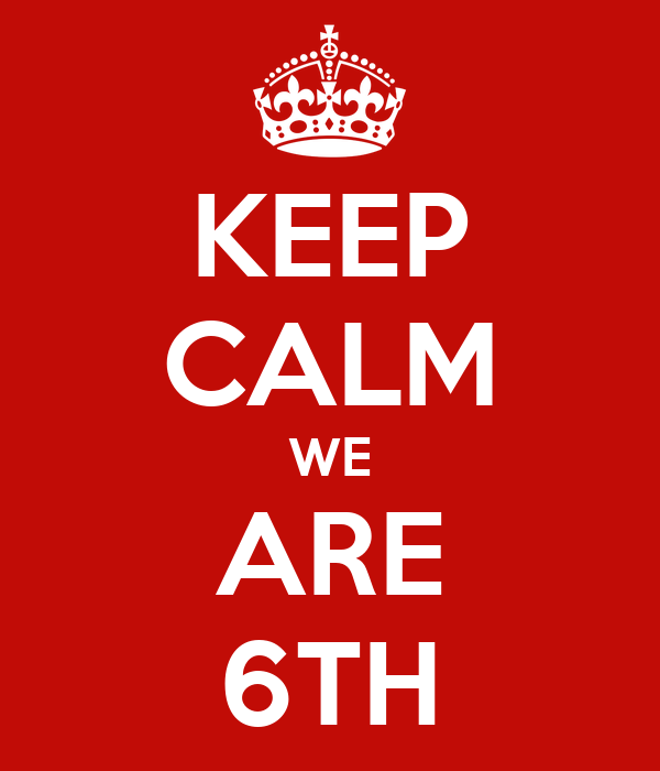KEEP CALM WE ARE 6TH