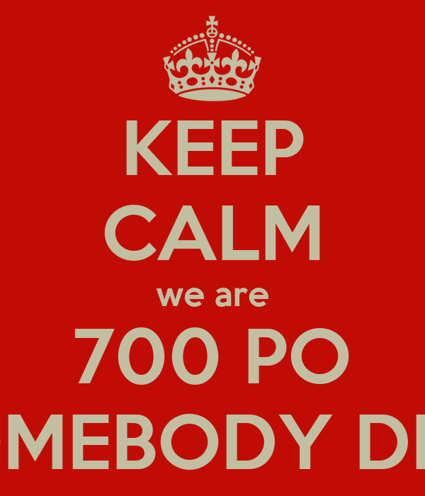KEEP CALM we are 700 PO IN SOMEBODY DREAM