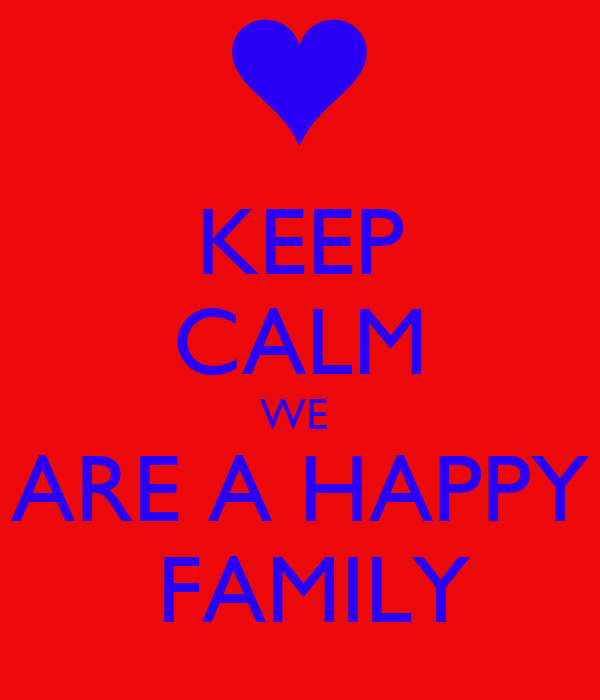 KEEP CALM WE  ARE A HAPPY  FAMILY