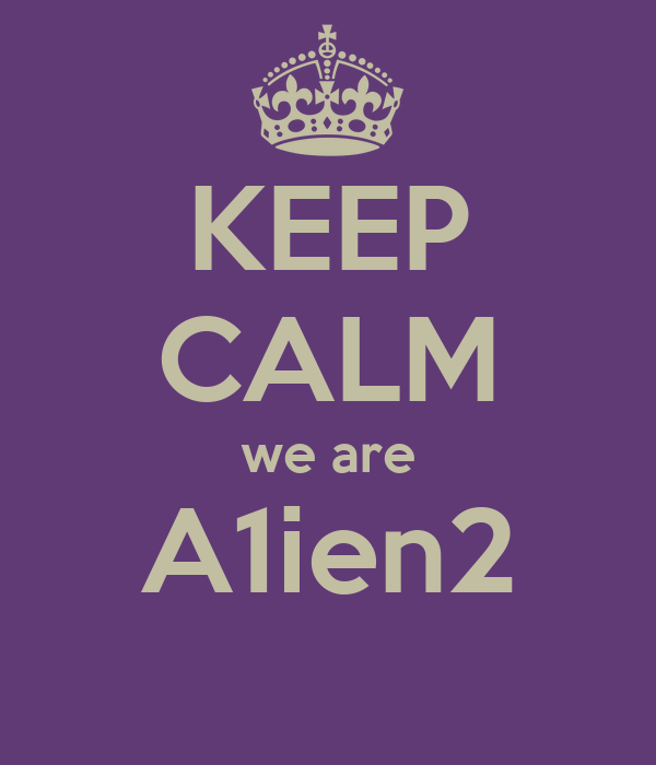 KEEP CALM we are A1ien2