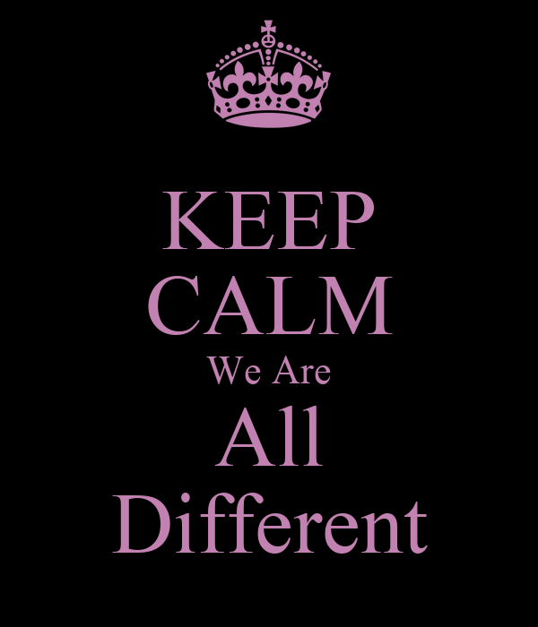 KEEP CALM We Are All Different