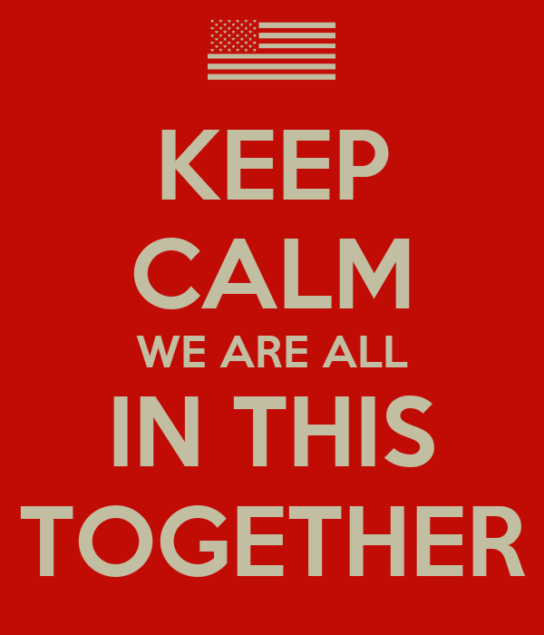 KEEP CALM WE ARE ALL IN THIS TOGETHER