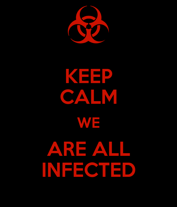 KEEP CALM WE ARE ALL INFECTED