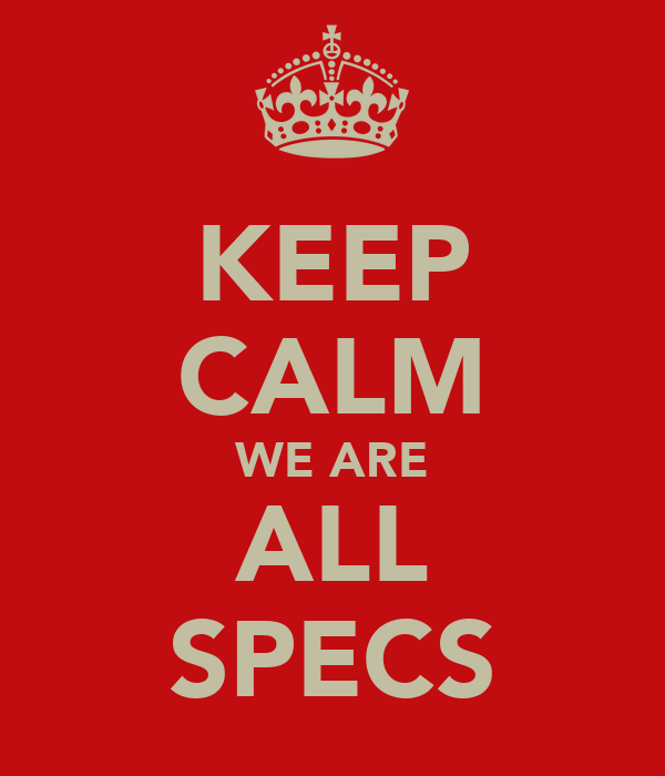KEEP CALM WE ARE ALL SPECS