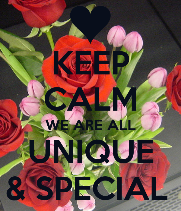 KEEP CALM WE ARE ALL UNIQUE & SPECIAL