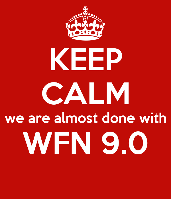KEEP CALM we are almost done with WFN 9.0