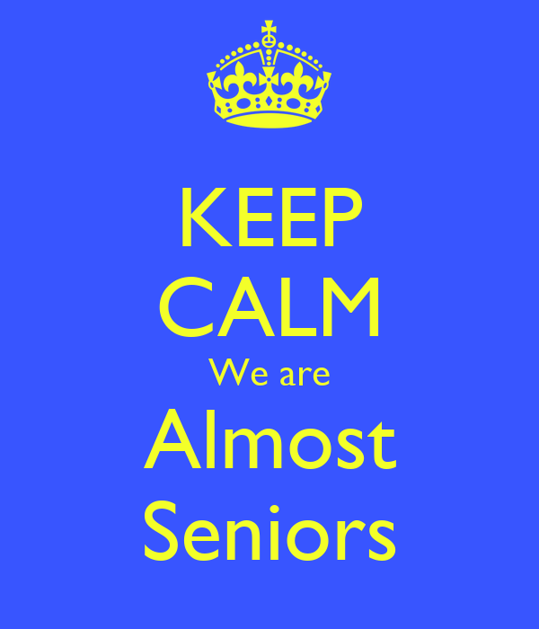 KEEP CALM We are Almost Seniors