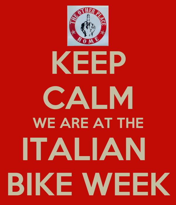 KEEP CALM WE ARE AT THE ITALIAN  BIKE WEEK