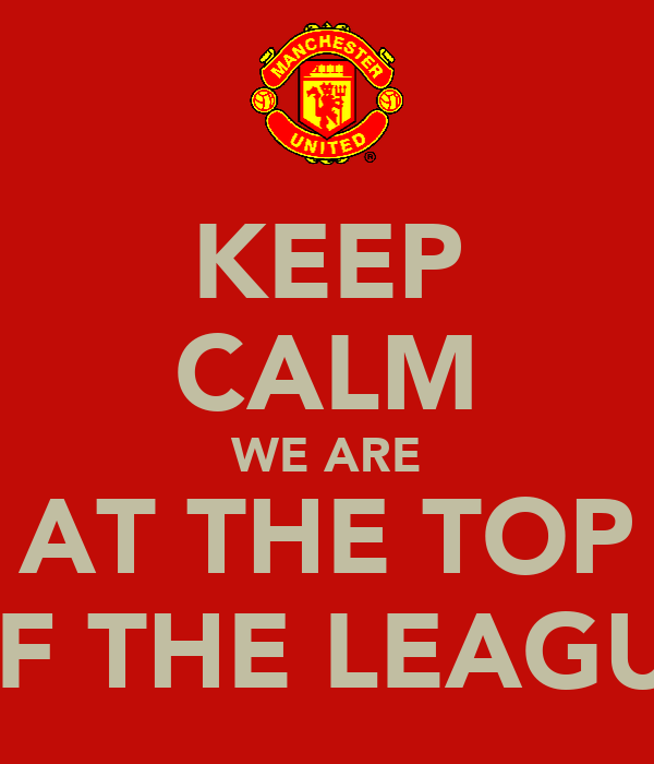 KEEP CALM WE ARE AT THE TOP OF THE LEAGUE