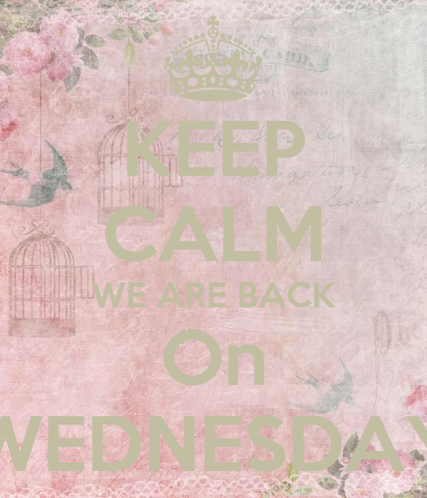 KEEP CALM WE ARE BACK On WEDNESDAY