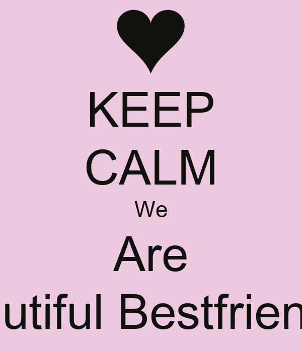 KEEP CALM We Are Beautiful Bestfriends.!