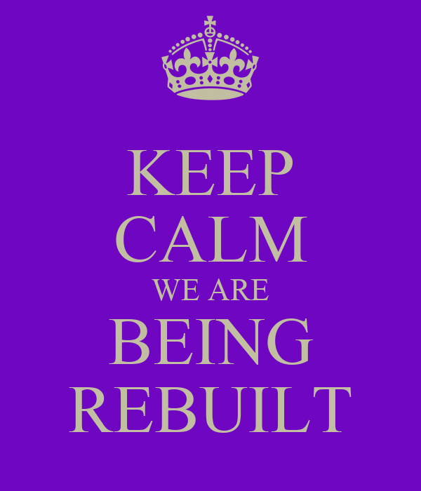 KEEP CALM WE ARE BEING REBUILT