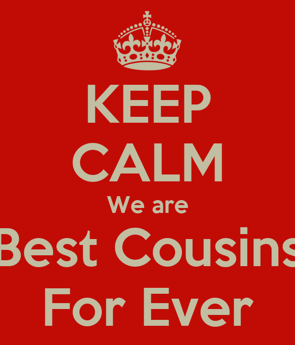 KEEP CALM We are Best Cousins For Ever