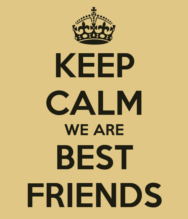 KEEP CALM WE ARE BEST FRIENDS