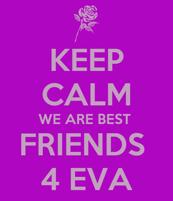 KEEP CALM WE ARE BEST  FRIENDS  4 EVA