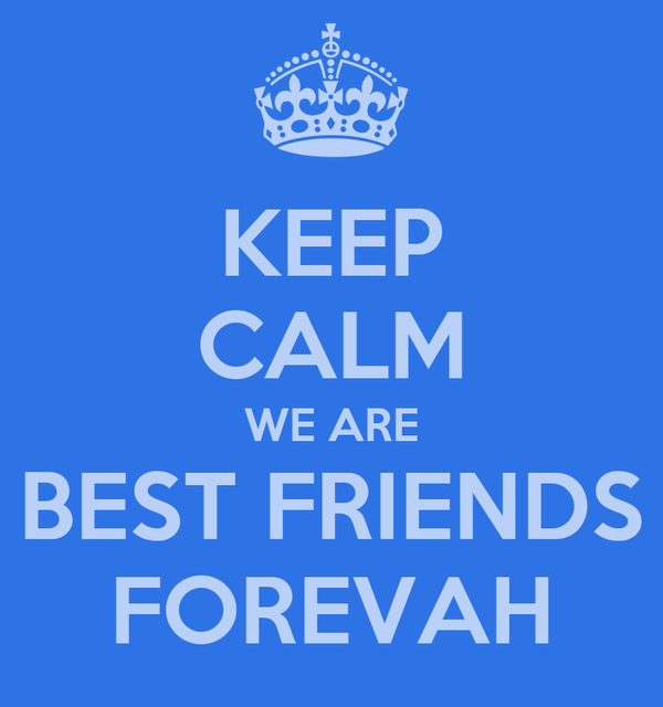 KEEP CALM WE ARE BEST FRIENDS FOREVAH