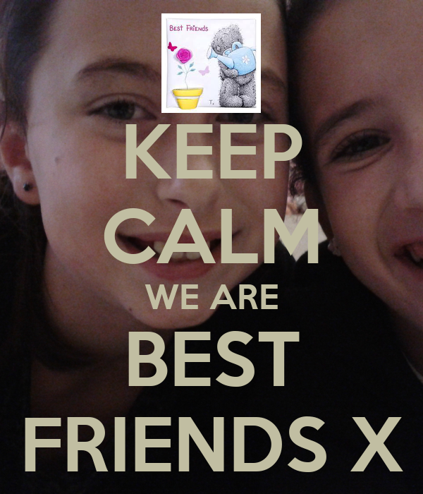 KEEP CALM WE ARE BEST FRIENDS X
