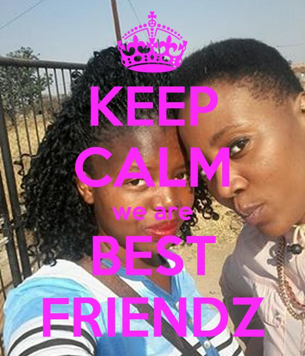 KEEP CALM we are BEST FRIENDZ