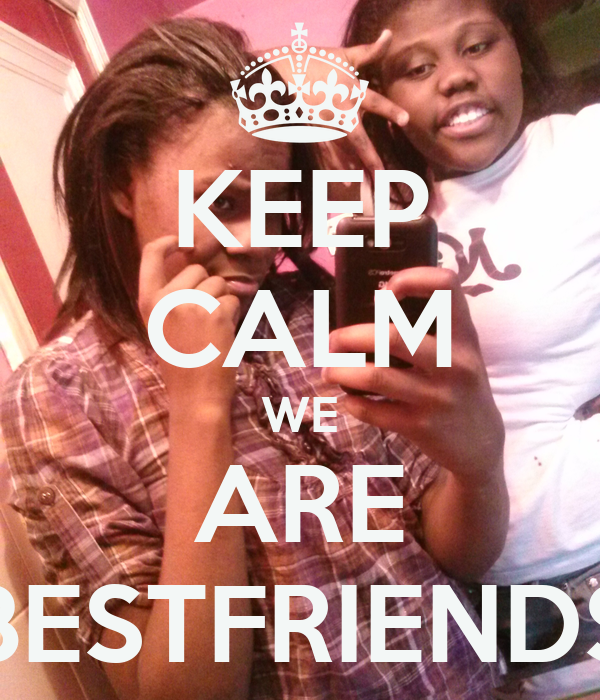 KEEP CALM WE ARE BESTFRIENDS