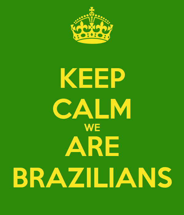 KEEP CALM WE ARE BRAZILIANS