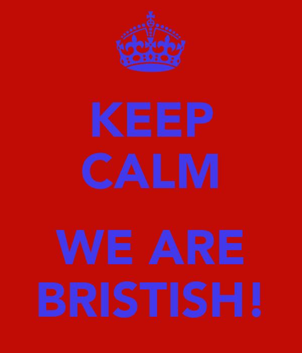 KEEP CALM  WE ARE BRISTISH!