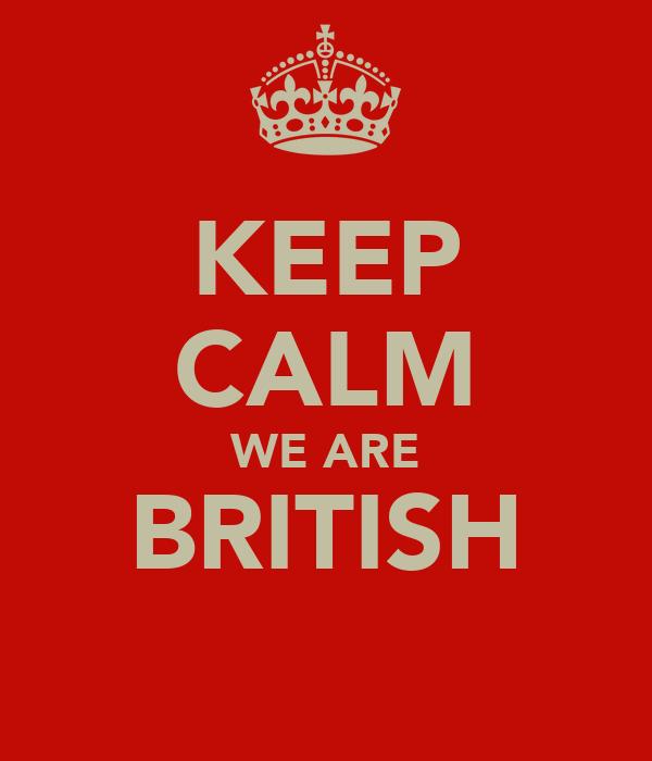 KEEP CALM WE ARE BRITISH