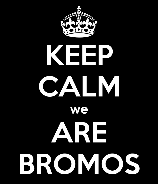 KEEP CALM we ARE BROMOS