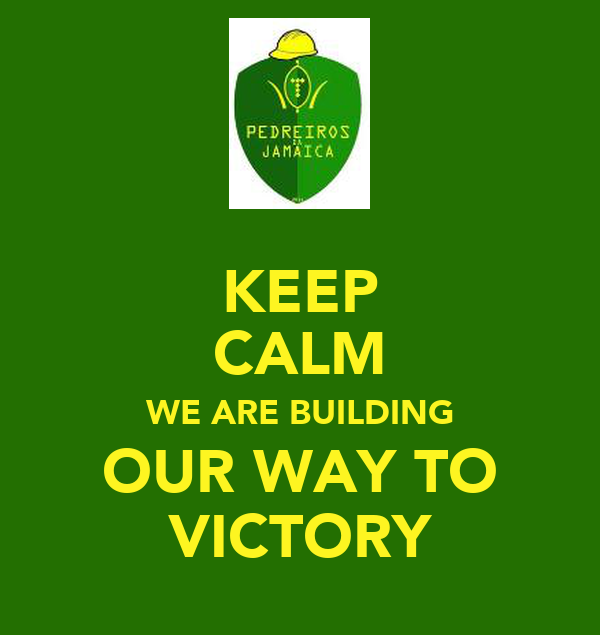 KEEP CALM WE ARE BUILDING OUR WAY TO VICTORY