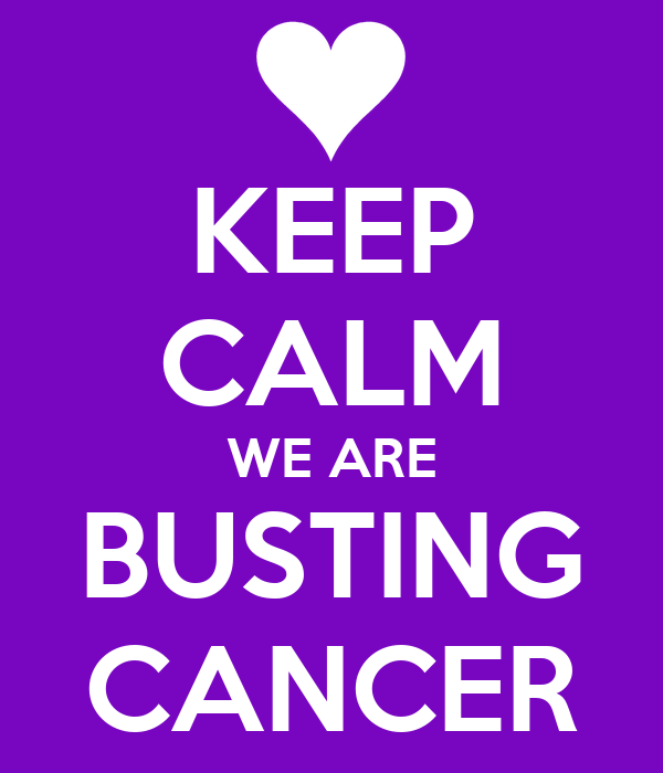 KEEP CALM WE ARE BUSTING CANCER