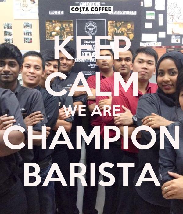 KEEP CALM WE ARE CHAMPION BARISTA