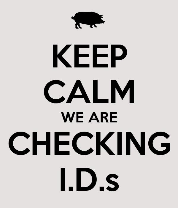 KEEP CALM WE ARE CHECKING I.D.s