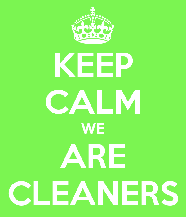 KEEP CALM WE ARE CLEANERS