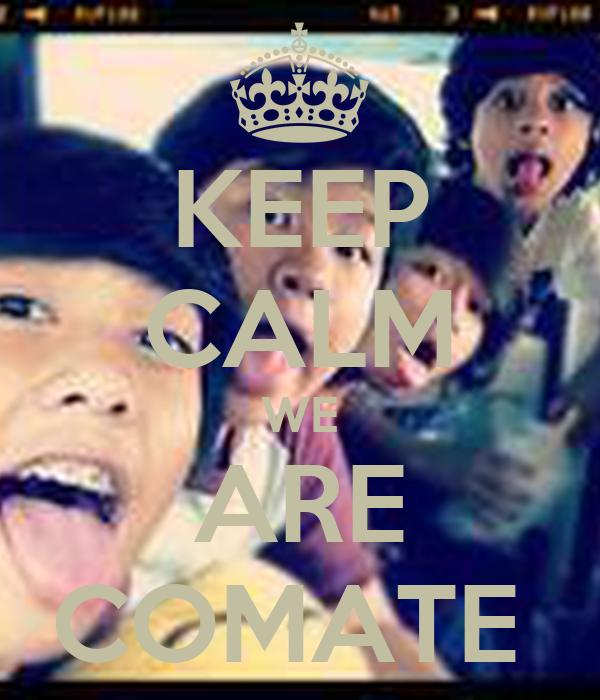 KEEP CALM WE ARE COMATE