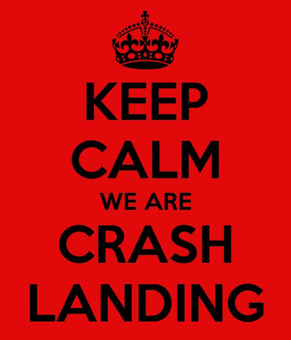 KEEP CALM WE ARE CRASH LANDING