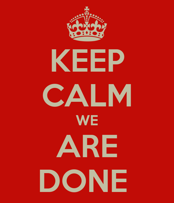 KEEP CALM WE ARE DONE