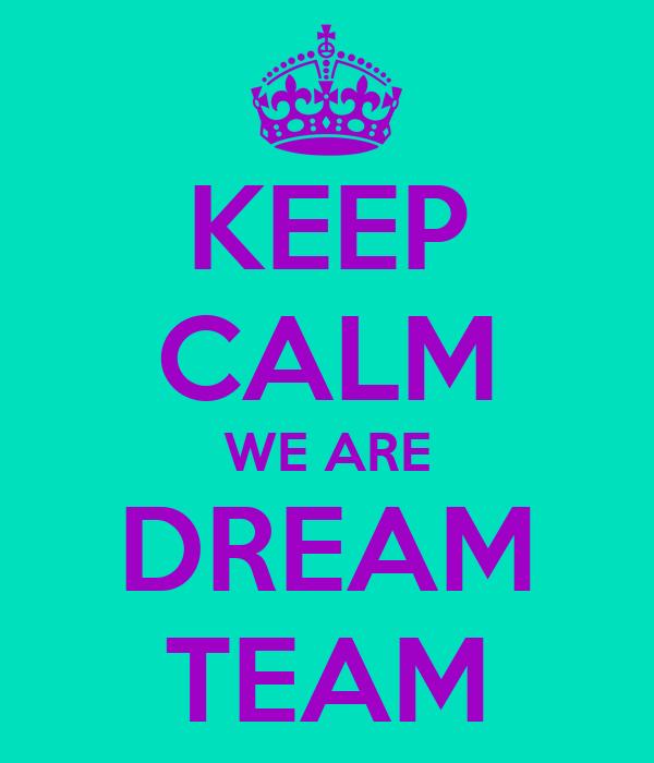 KEEP CALM WE ARE DREAM TEAM