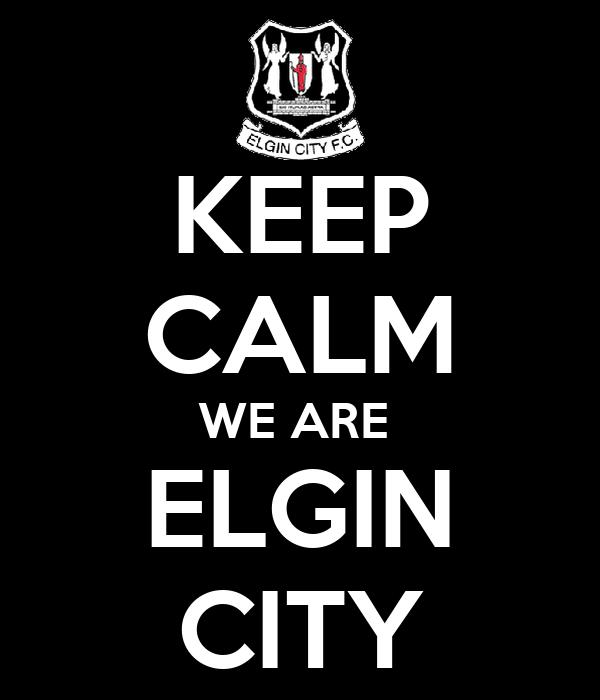 KEEP CALM WE ARE  ELGIN CITY