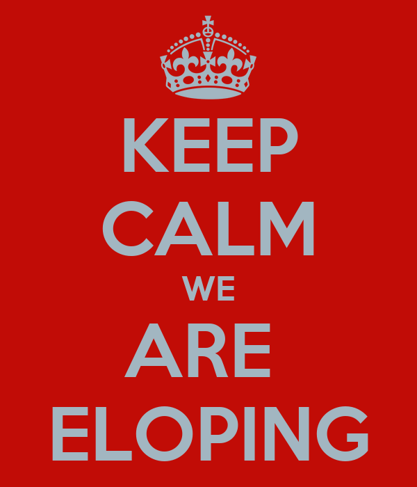 KEEP CALM WE ARE  ELOPING