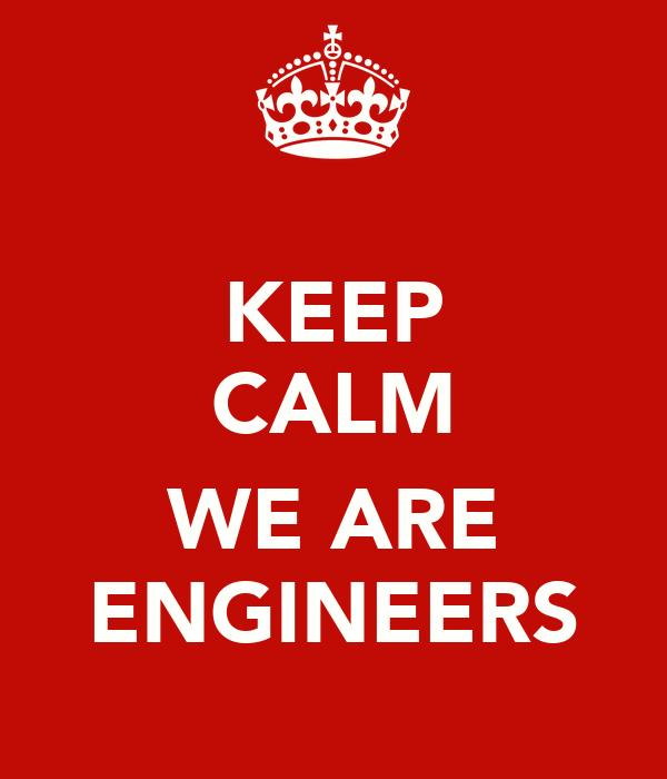 KEEP CALM  WE ARE ENGINEERS