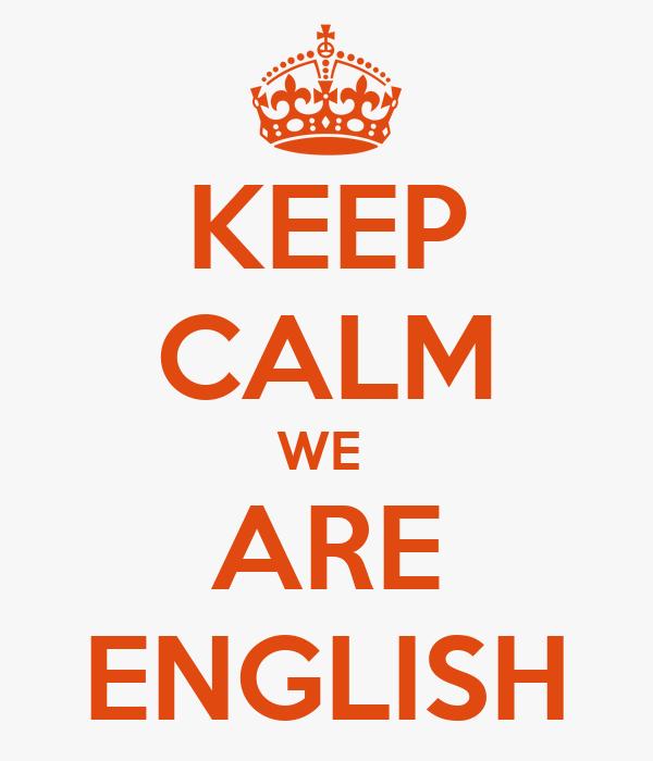 KEEP CALM WE  ARE ENGLISH
