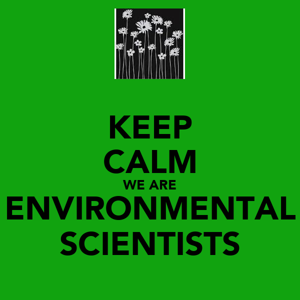 KEEP CALM WE ARE ENVIRONMENTAL SCIENTISTS