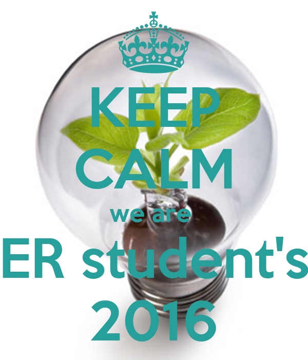 KEEP CALM we are  ER student's 2016
