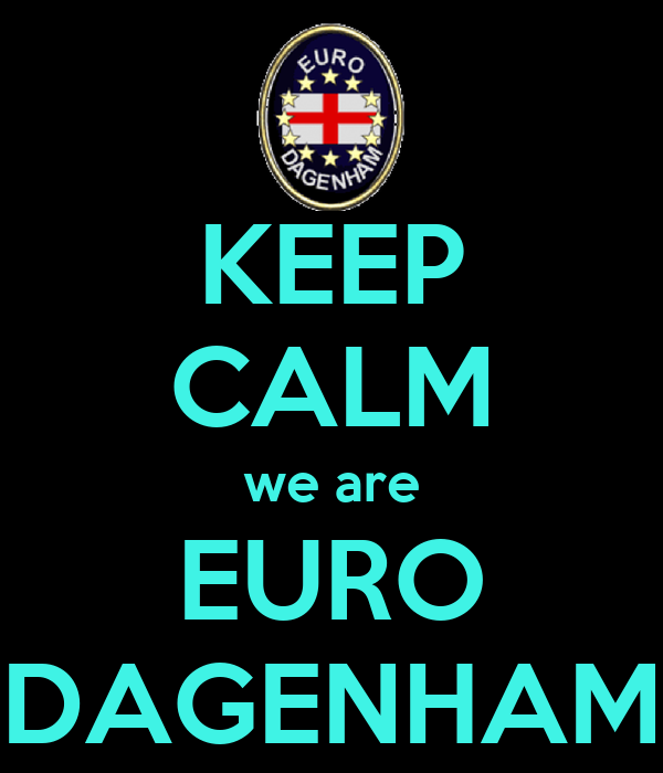 KEEP CALM we are EURO DAGENHAM