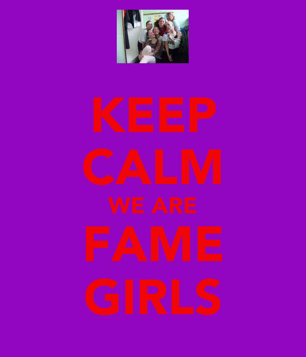 KEEP CALM WE ARE FAME GIRLS