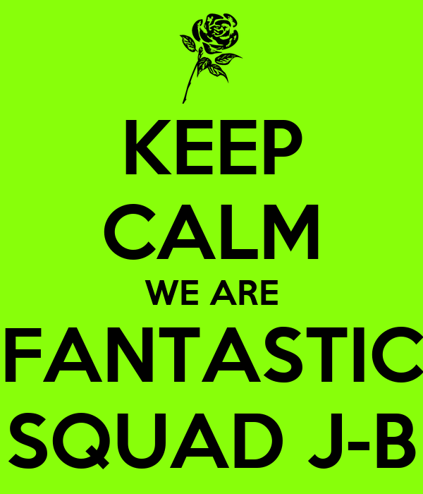 KEEP CALM WE ARE FANTASTIC SQUAD J-B